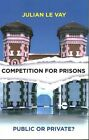Competition for prisons: Public or private? by Julian Le Vay (Paperback, 2015)