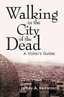 Walking in the City of the Dead: A Visitor's Guide by Jeffrey A. Nedoroscik (Paperback, 2010)