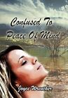 Confused to Peace of Mind 9781456856489 by Joyce Wrencher Hardcover
