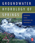 Groundwater Hydrology of Springs: Engineering, Theory, Management and Sustainability by Elsevier Science & Technology (Hardback, 2009)
