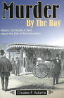 Murder by the Bay: Historic Homicide in and About the City of San Francisco by Charles F. Adams (Paperback, 2004)