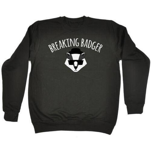 Breaking Badger Sweat Sarcastique Cute Animal Geek Nerd Cadeau Anniversaire Drôle