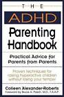 The ADHD Parenting Handbook: Practical Advice for Parents from Parents by Colleen Alexander Roberts (Paperback, 1994)