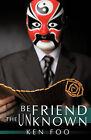 Befriend the Unknown by Ken Foo (Paperback, 2010)