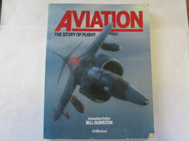 Acceptable - Aviation The Story Of Flight: - Gunston, Bill ( consultant editor )