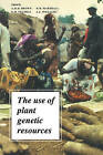 The Use of Plant Genetic Resources by Cambridge University Press (Paperback, 1989)