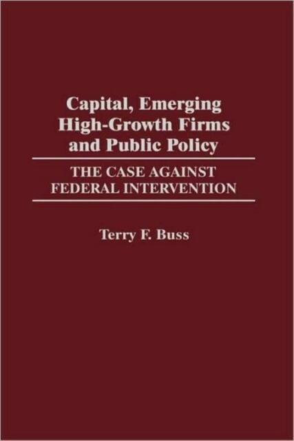 Capital, Emerging High-Growth Firms And Public Policy: The Case Against Fed...