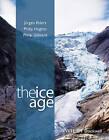 The Ice Age by Jurgen Ehlers, Philip L. Gibbard, Philip Hughes (Hardback, 2015)