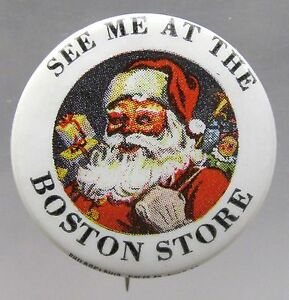 vintage SANTA CLAUS SEE ME AT THE BOSTON STORE celluloid pinback button *