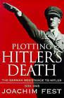 Plotting Hitler's Death: The German Resistance to Hitler, 1933-45 by Joachim E. Fest (Paperback, 1997)
