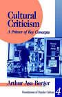 Cultural Criticism: A Primer of Key Concepts by Arthur Asa Berger (Paperback, 1994)