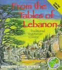 From the Tables of Lebanon: Traditional Vegetarian Cuisine by M.A. Abbas, Dalal Holmin (Paperback, 1997)