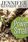 The Power of Small: Think Small to Live Large by Jennifer Kennedy Dean (Paperback / softback, 2011)