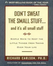 Don't Sweat the Small Stuff... And It's All Small Stuff : Simple Ways to Keep the Little Things from Taking over Your Life by Richard Carlson (1997, Paperback)