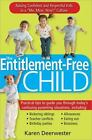 The Entitlement-Free Child : Raising Confident and Responsible Kids in a 'Me, Mine, Now!' Culture by Karen Deerwester (2009, Paperback)