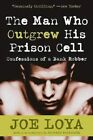 The Man Who Outgrew His Prison Cell: Confessions of a Bank Robber by Joe Loya (Paperback / softback, 2006)