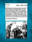 The Opinion of Judge Story, in the Case of Ezekiel Foster, the Suffolk Insurance Company Et Alii Claimants of Schooner Boston and Cargo, and Appellants, vs. John Gardiner, Et Alii Libellants for Salvage, and Appellees by Theophilus Parsons (Paperback / softback, 2012)