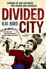 Divided City by Kai Bird (Paperback, 2011)