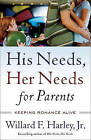 His Needs, Her Needs for Parents: Keeping Romance Alive by Willard F. Harley (Paperback, 2010)