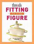 Threads - Fitting for Every Figure by Taunton Press Inc (Paperback, 2012)