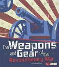 The Weapons and Gear of the Revolutionary War by Graeme Davis (Hardback, 2012)