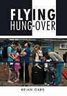 Flying Hung-Over by Brian Oard (Hardback, 2011)