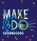 Make and Do: 25 Amazing Projects to Beautify Your Life by Beci Orpin (Hardback, 2014)