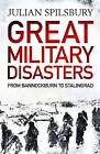 Great Military Disasters: From Bannockburn to Stalingrad by Julian Spilsbury (Paperback, 2015)