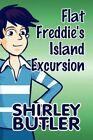 Flat Freddie's Island Excursion 9781448929054 by Shirley Butler Paperback