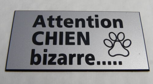 plaque gravée ATTENTION  CHIEN BIZARRE format 48 x 100 mm