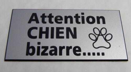 plaque gravée ATTENTION  CHIEN BIZARRE format 48 x 100 mm