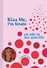 Kiss Me, I'm Single: An Ode to the Solo Life by Amanda Ford (Paperback, 2007)