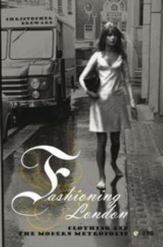 Fashioning London: Clothing and the Modern Metropolis