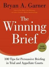 The Winning Brief : 100 Tips for Persuasive Briefing in Trial and Appellate Courts by Bryan A. Garner (2014, Hardcover)
