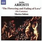 Attilio Ariosti: The Flowering and Fading of Love (Six Cantatas, 2005)