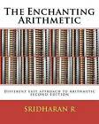 The Enchanting Arithmetic: Different Easy Approach to Arithmetic Second Edition by MR Sridharan R (Paperback / softback, 2012)