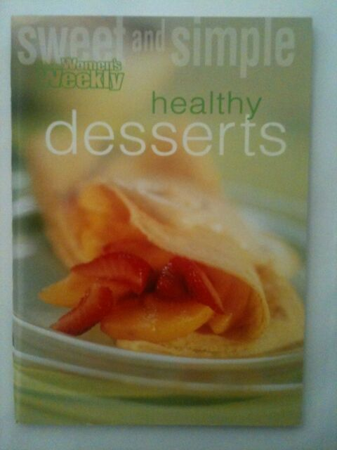 WOMENS (WOMEN'S) WEEKLY ~ HEALTHY DESSERTS COOKBOOK