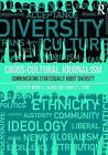 Cross-Cultural Journalism: Communicating Strategically About Diversity by Taylor & Francis Ltd (Paperback, 2015)