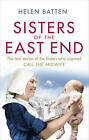 Sisters of the East End: A 1950s Nurse and Midwife by Helen Batten (Paperback, 2013)