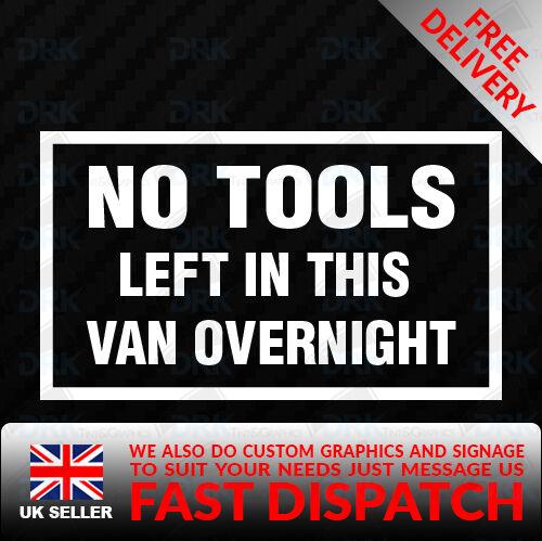 NO TOOLS LEFT IN THIS VEHICLE OVERNIGHT WORK VAN SIGN DECAL VINYL STICKER