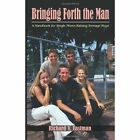 Bringing Forth The Man by Eastman Richard V 1420895281 Authorhouse 2006