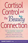 Cortisol Control and the Beauty Connection: The All-natural, Inside-out Approach to Reversing Wrinkles, Preventing Acne and Improving Skin Tone by Shawn Talbott (Paperback, 2007)