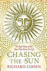 Chasing the Sun: The Epic Story of the Star That Gives Us Life by Richard Cohen (Paperback, 2011)