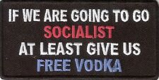 IF WE ARE GOING TO GO SOCIALIST AT LEAST GIVE US FREE VODKA FUNNY IRON ON PATCH