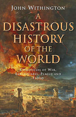 1 of 1 - A Disastrous History Of The World: Chronicles of war, earthquake, plague and flo