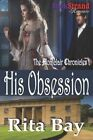 His Obsession [Montclair Chronicles 1] (Bookstrand Publishing Romance) by Rita Bay (Paperback / softback, 2012)