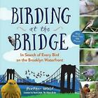 Birding at the Bridge: In Search of Every Bird on the Brooklyn Waterfront by Heather Wolf (Paperback / softback, 2016)