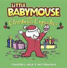 Little Babymouse and the Christmas Cupcakes by Jennifer L Holm (Hardback, 2016)