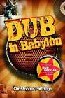 Dub in Babylon: Understanding the Evolution and Significance of Dub Reggae in Jamaica and Britain from King Tubby to Post-punk by Christopher Partridge (Paperback, 2010)