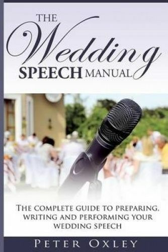1 of 1 - The Wedding Speech Manual Complete Guide Preparing Writi by Oxley MR Peter